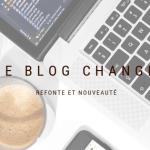 Le blog change, refonte et nouveauté 😍