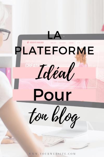 la plateforme idéal pour ton blog