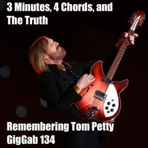 3 Minutes, 4 Chords, and The Truth: Remembering Tom Petty –GigGab 134