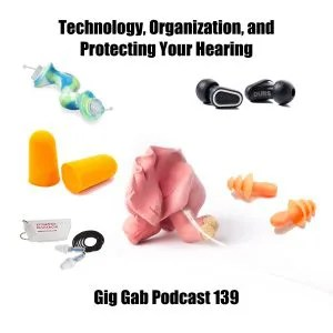 picture of various earplugs with a big ear mold in the center. Text says: Technology, Organization, and Protecting your Hearing. Gig Gab Podcast 139