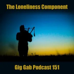 Bagpipe player alone in field – The Loneliness Component – Gig Gab Podcast 151