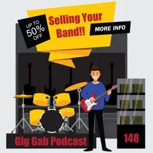 Selling Your Band - Gig Gab Podcast 148