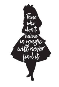 Art print that reads Those Who Don't Believe in Magic will Never Find It