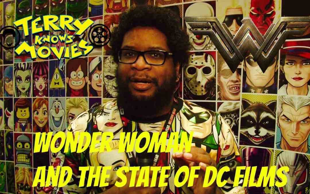 Terry Knows Movies: Wonder Woman and the State of DC Films