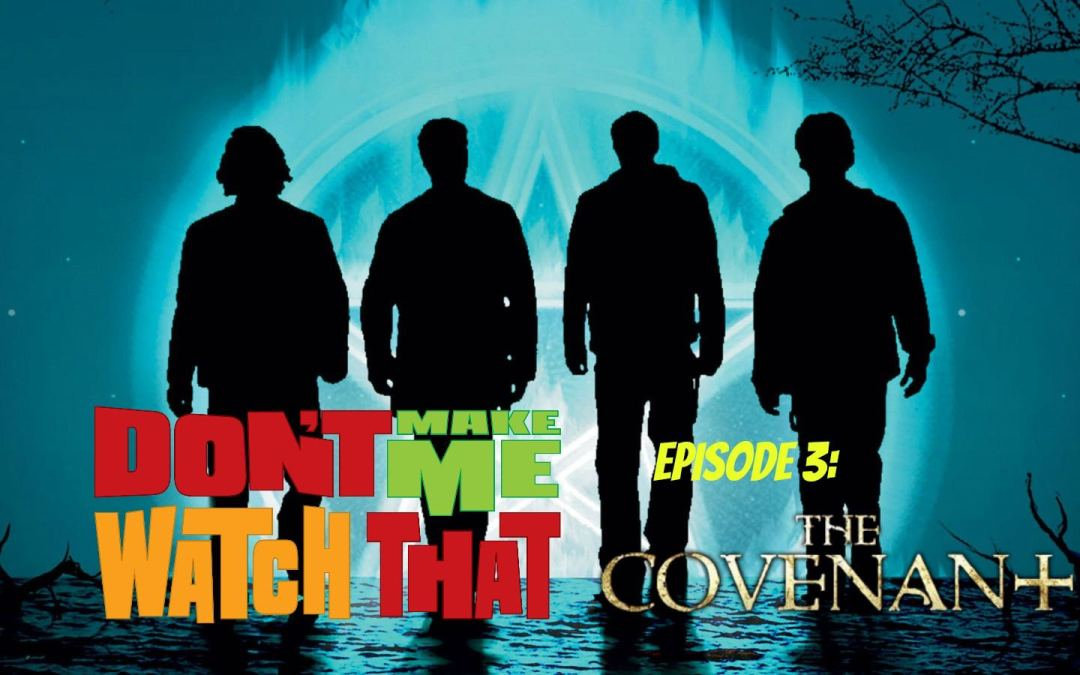 Don't Make Me Watch That Episode 3: The Covenant