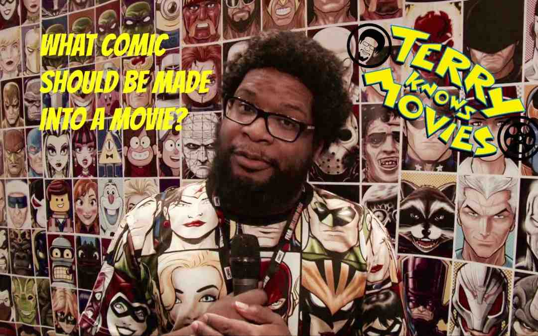 Terry Knows Movies: What Comic Should Be Made Into A Movie?
