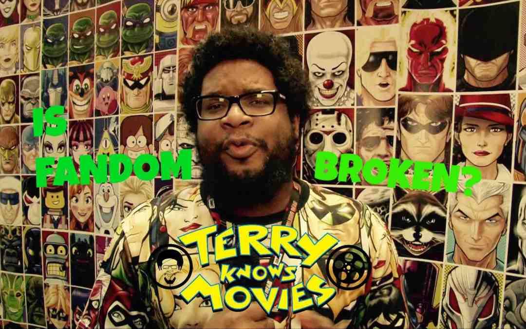 Terry Knows Movies: Is Fandom Broken?