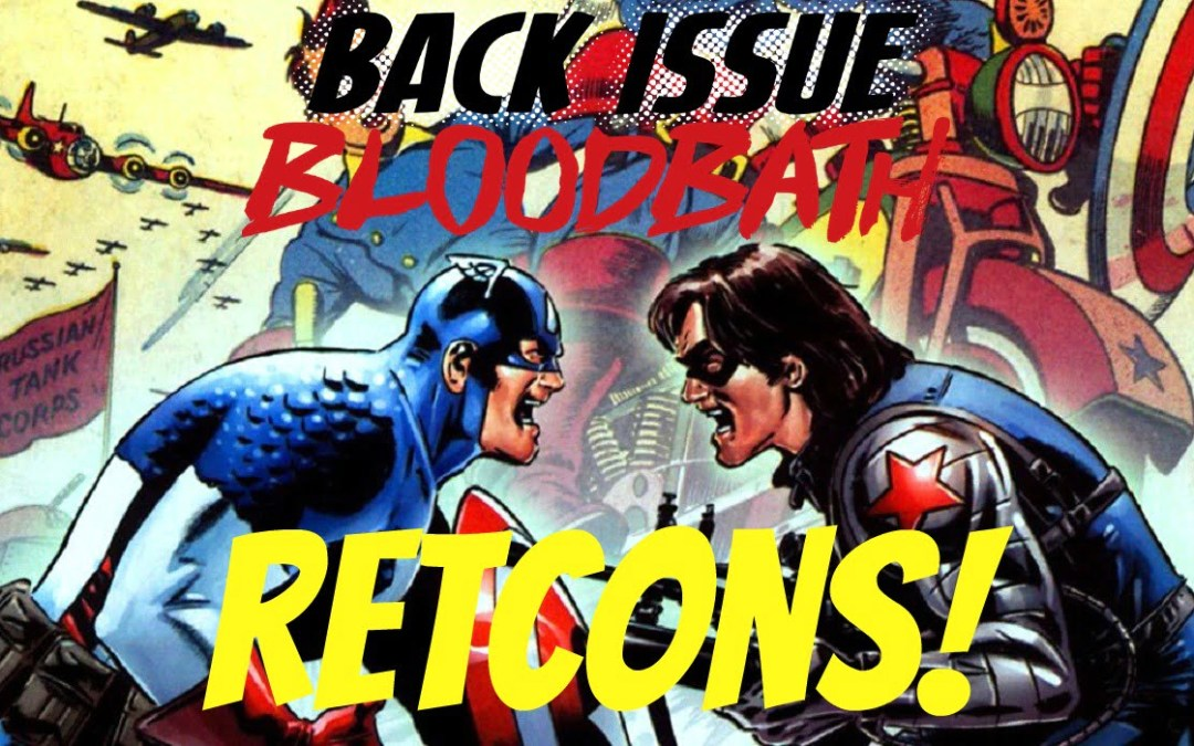 Back Issue Bloodbath Episode 79: Retcons! The Good, The Bad, & The Ugly