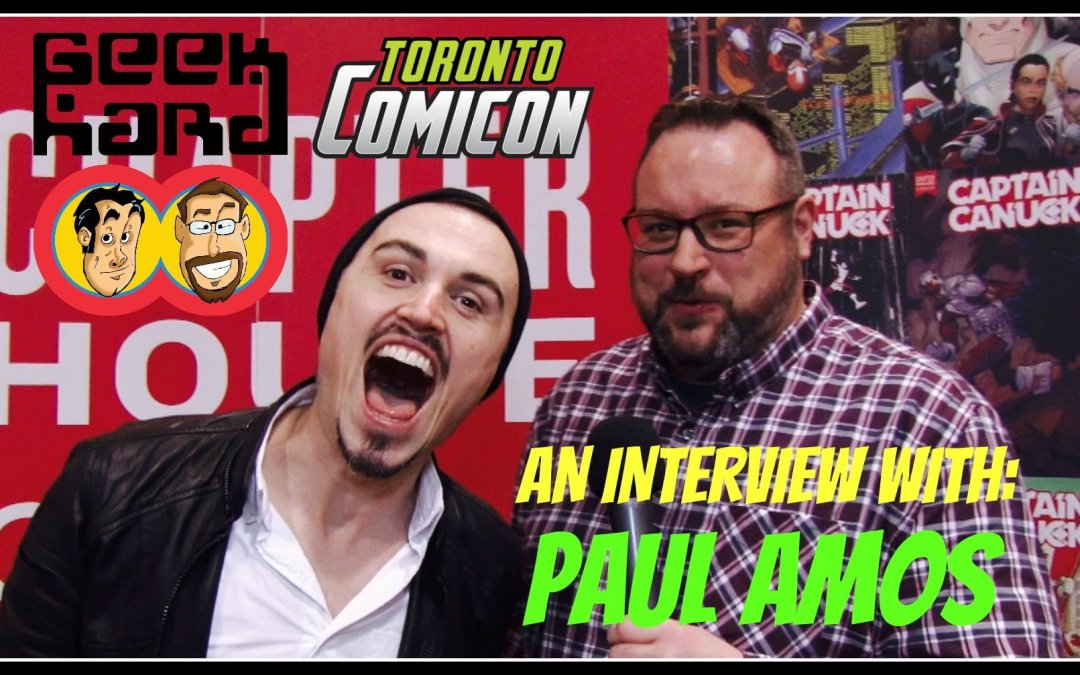 Geek Hard @ Toronto ComiCon 2017: An Interview with Paul Amos