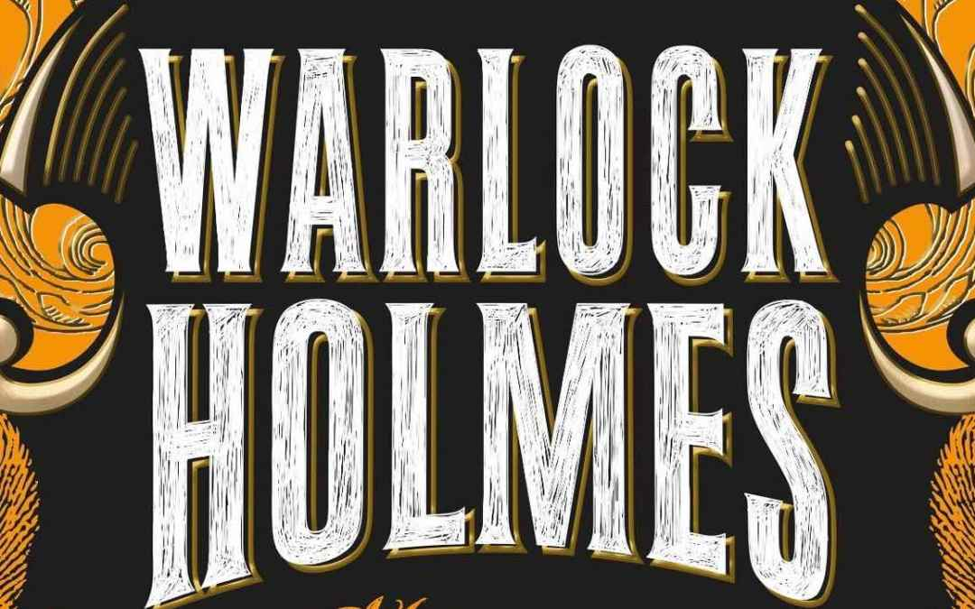 Hidden Worlds on Your Bookshelf: A Review of Warlock Holmes: The Hell-Hound of the Baskervilles