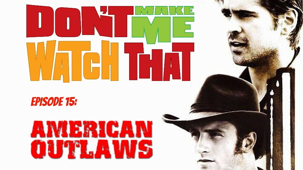 Don't Make Me Watch That Episode 15: American Outlaws