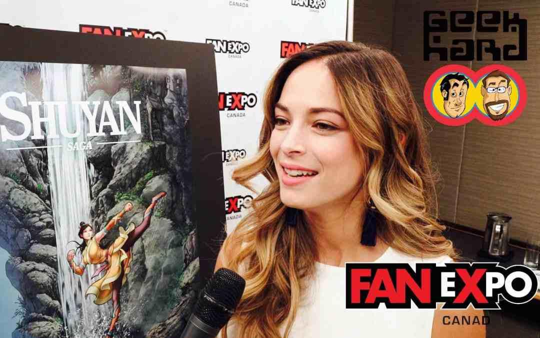 Geek Hard @ Fan Expo Canada 2017: Shuyan Saga starring Kristin Kreuk
