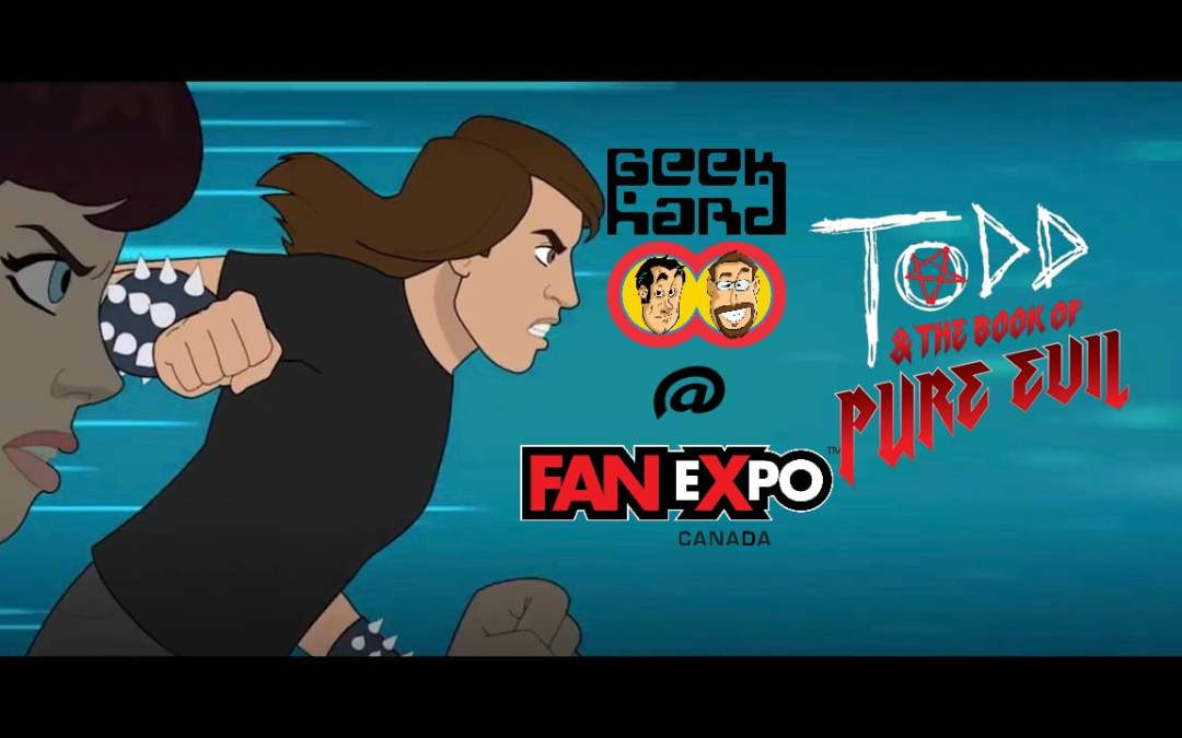 Geek Hard @ Fan Expo Canada 2017: Todd and the Book of Pure Evil (The End of the End)