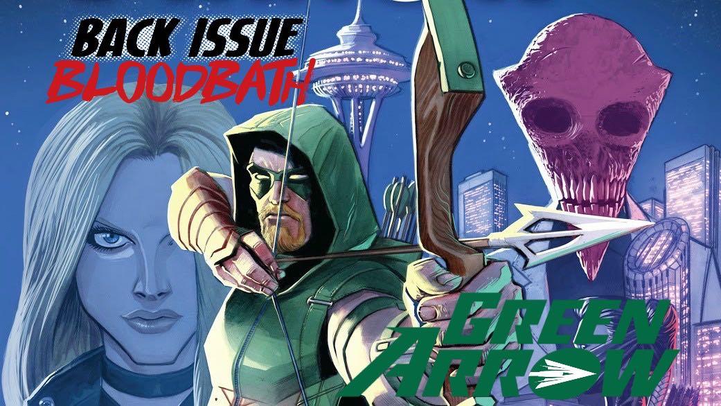 Back Issue Bloodbath Episode 104: Green Arrow by Benjamin Percy