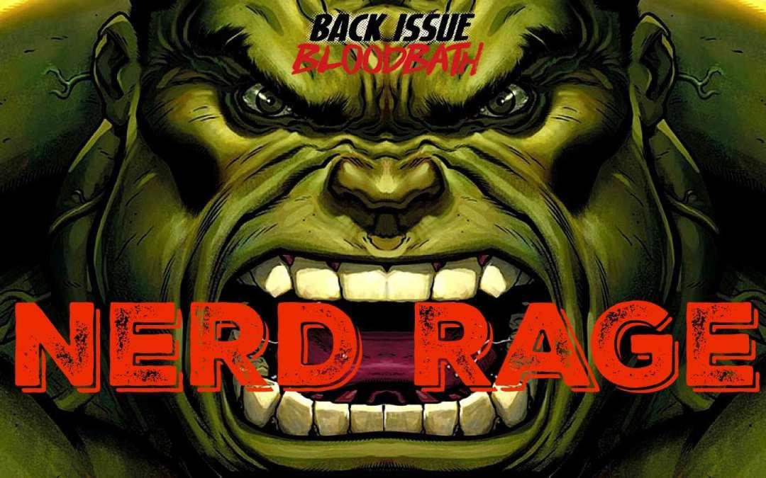 Back Issue Bloodbath Episode 106: Nerd Rage