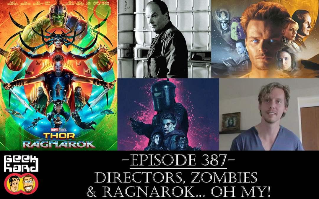 Geek Hard: Episode 387 – Directors, Zombies & Ragnarok… Oh My!