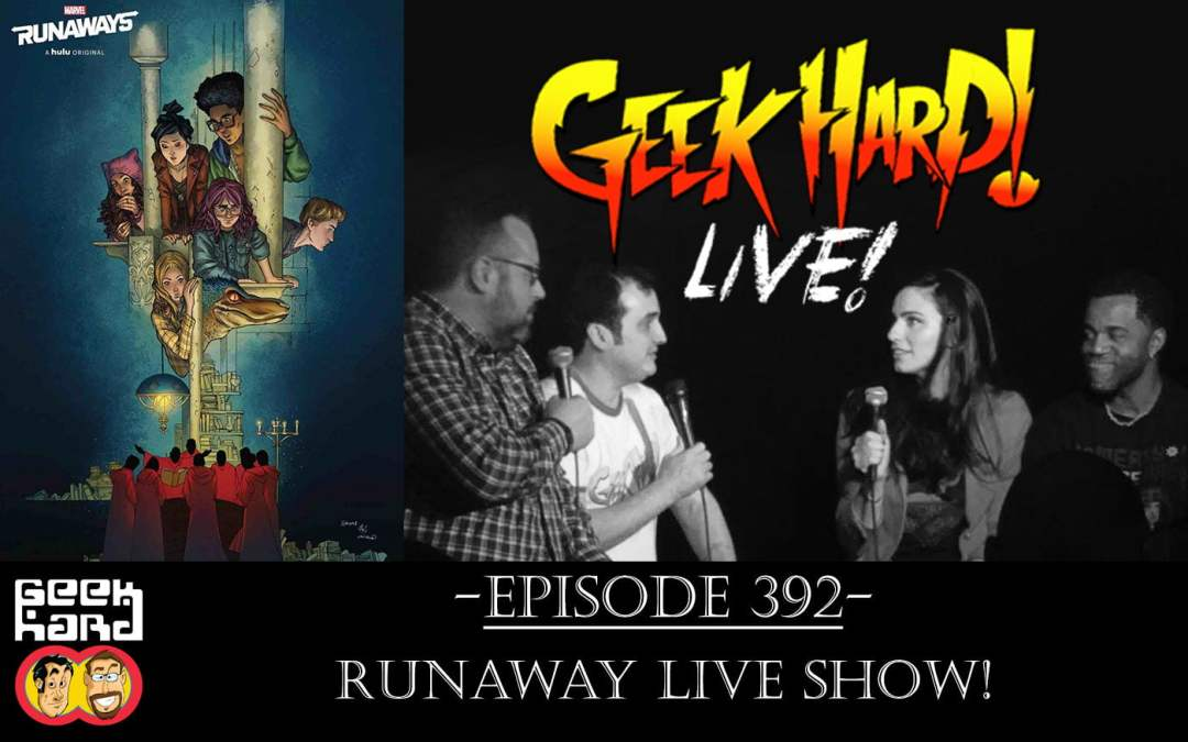 Geek Hard: Episode 392 – Runaway Live Show!