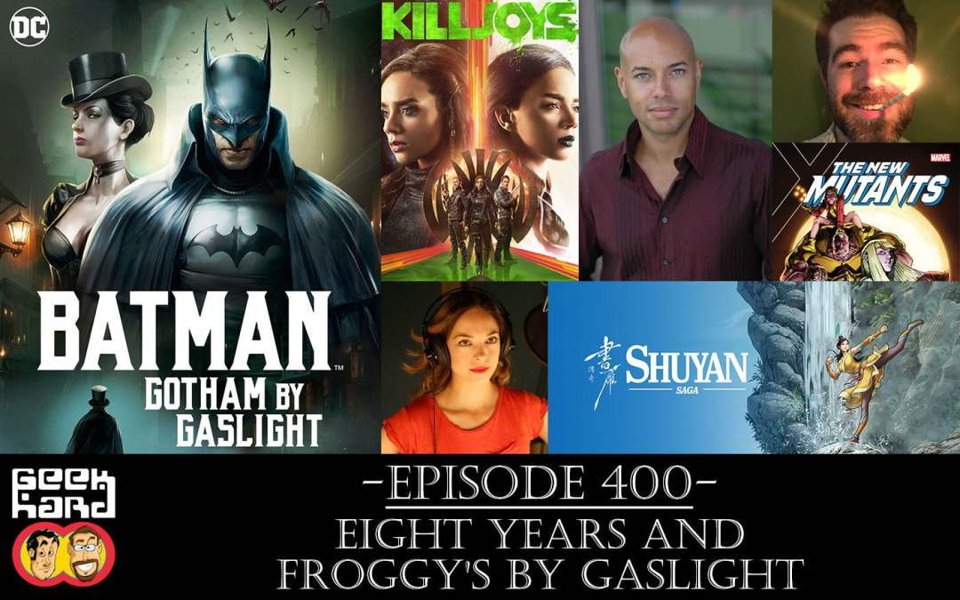 Geek Hard: Episode 400 – Eight Years and Froggy's by Gaslight