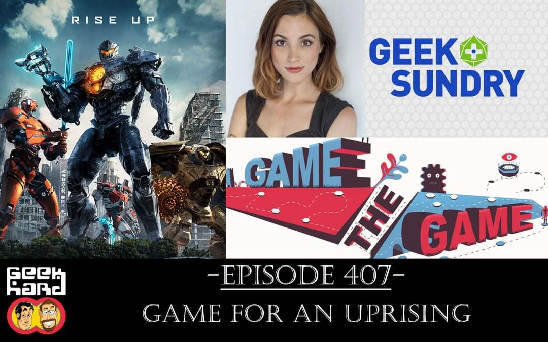 Geek Hard: Episode 407 – Game for an Uprising