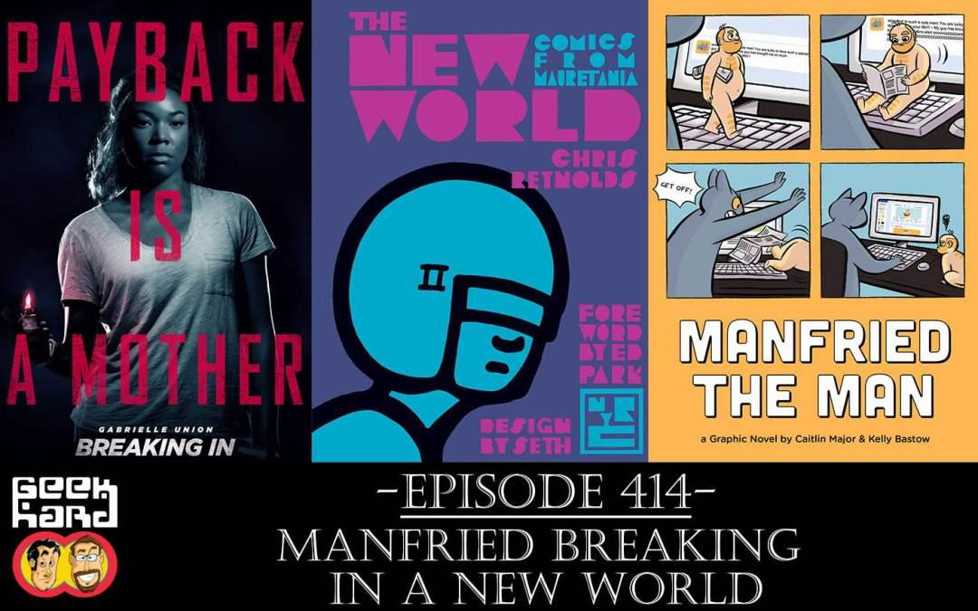 Geek Hard: Episode 414 – Manfried Breaking In a New World
