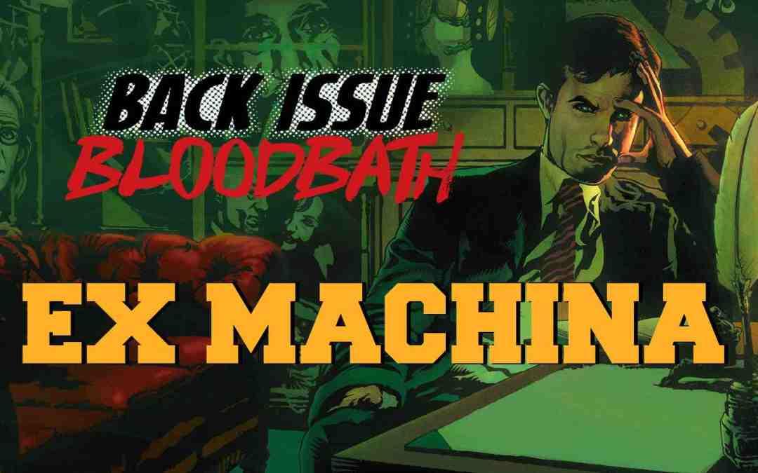 Back Issue Bloodbath Episode 144: Ex Machina