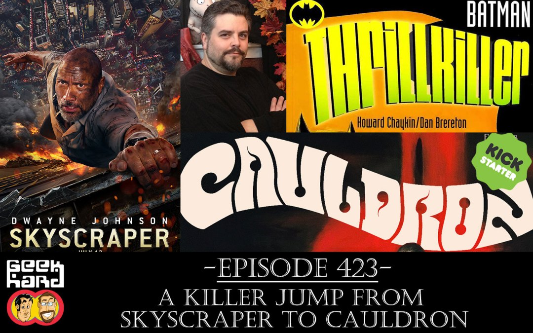 Geek Hard: Episode 423 – A Killer Jump from Skyscraper to Cauldron