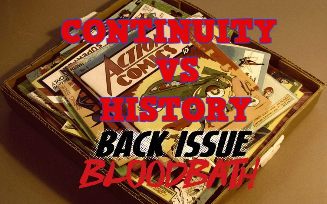 Back Issue Bloodbath Episode 160: Continuity vs. History