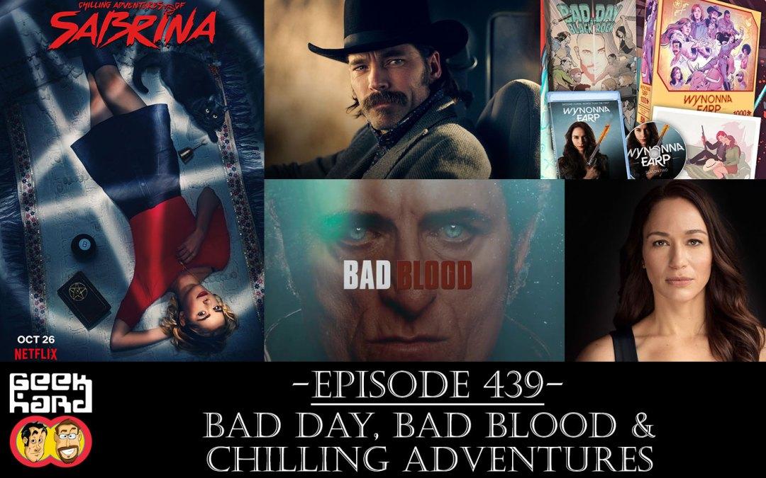 Geek Hard: Episode 439 – Bad Day, Bad Blood & Chilling Adventures