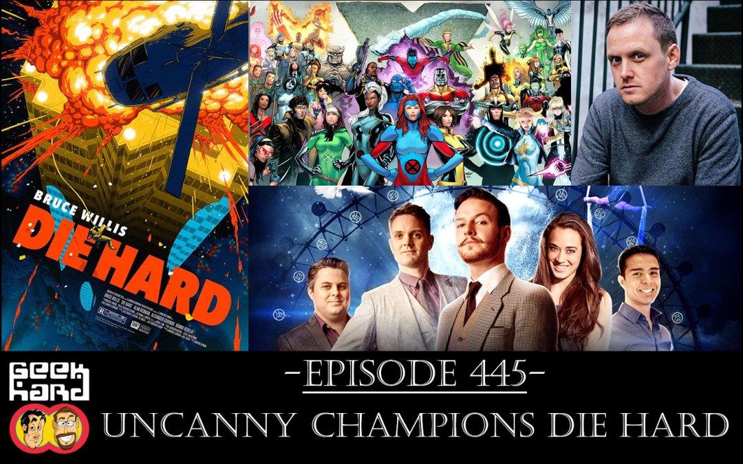 Geek Hard: Episode 445 – Uncanny Champions Die Hard
