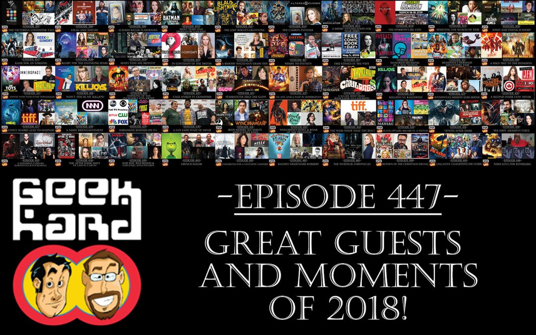 Geek Hard: Episode 447 – Great Guests and Moments of 2018!