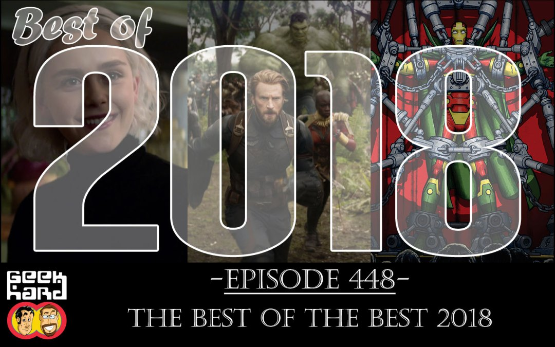 Geek Hard: Episode 448 – The Best of the Best of 2018!