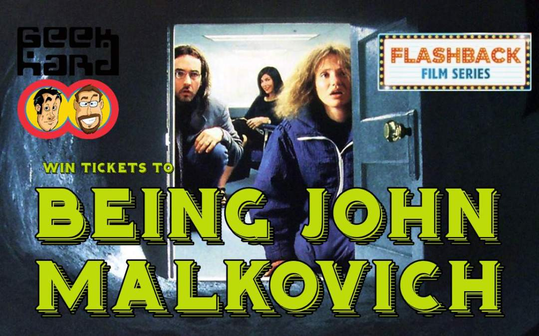 Listen to Geek Hard this Friday and Win Tickets to see Being John Malkovich at Cineplex!