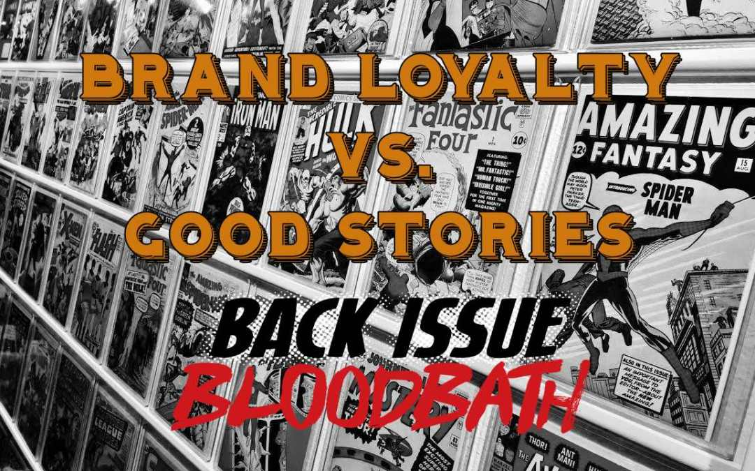 Back Issue Bloodbath Episode 175: Brand Loyalty vs. Good Stories