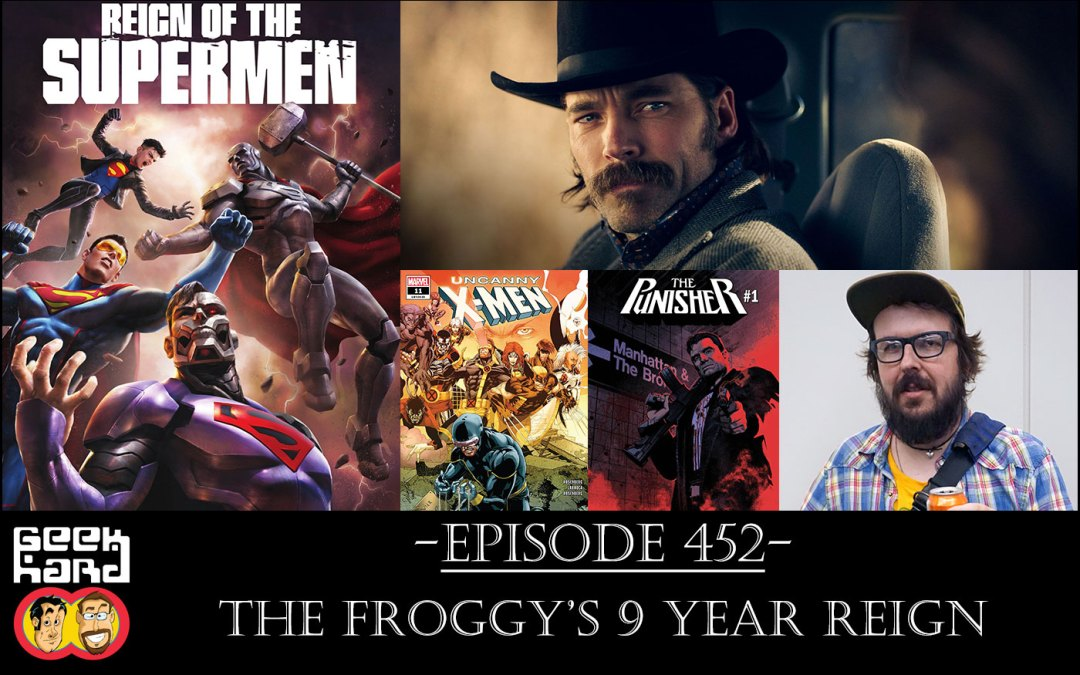 Geek Hard: Episode 452 – The Froggy's 9 Year Reign