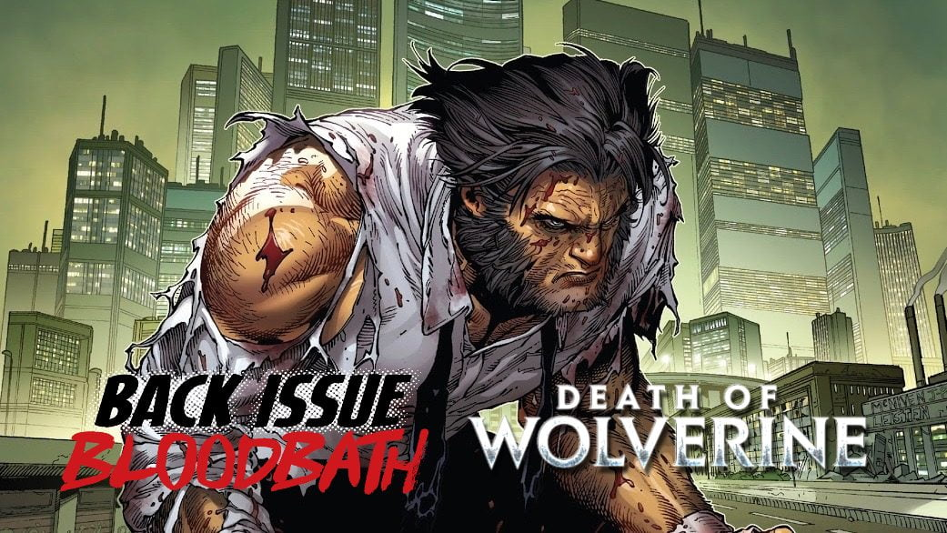 Back Issue Bloodbath Episode 191: The Death of Wolverine