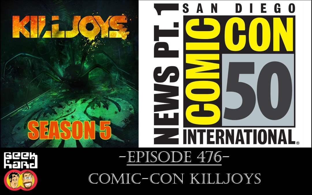 Geek Hard: Episode 476 – Comic-Con Killjoys