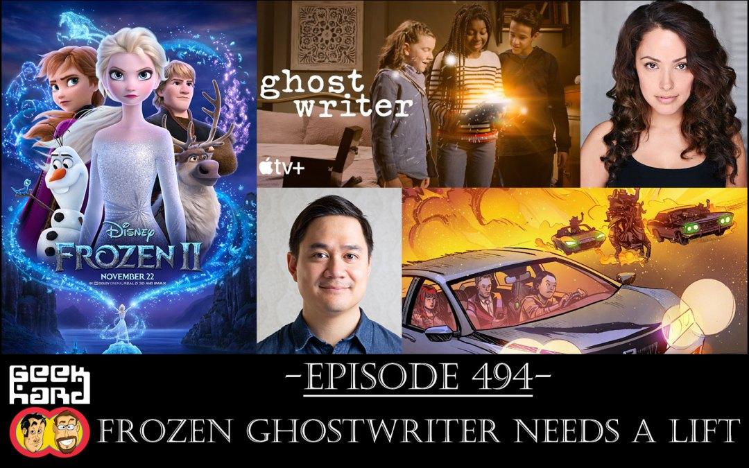 Geek Hard: Episode 494 – Frozen Ghostwriter needs a LIFT