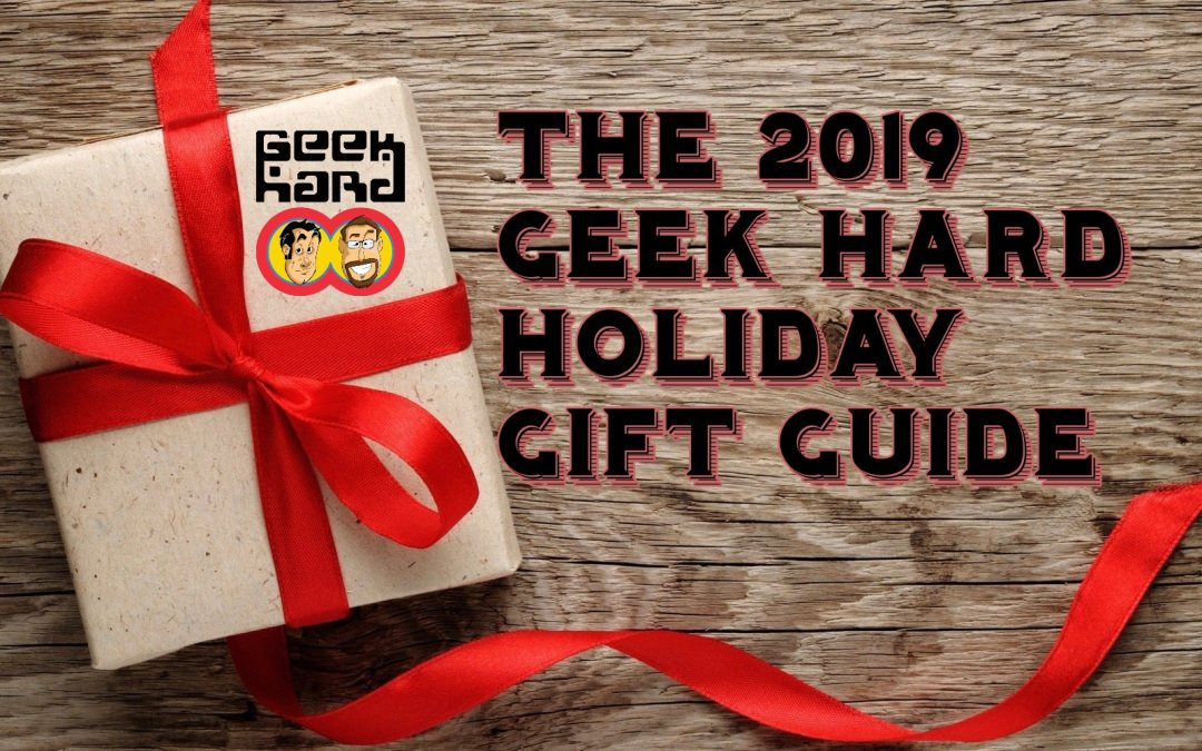 The 2019 Geek Hard Holiday Gift Guide: Part 1