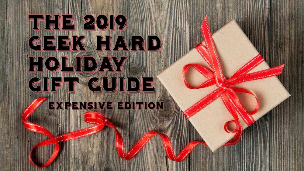 The 2019 Geek Hard Holiday Gift Guide: Part 4