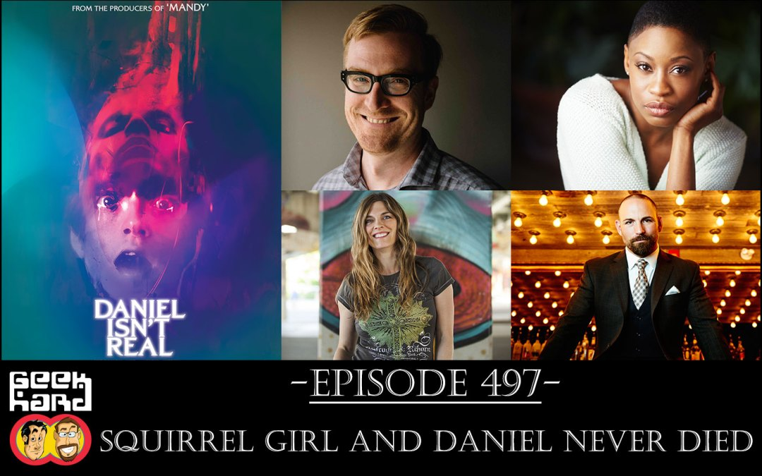 Geek Hard: Episode 497 – Squirrel Girl and Daniel Never Died