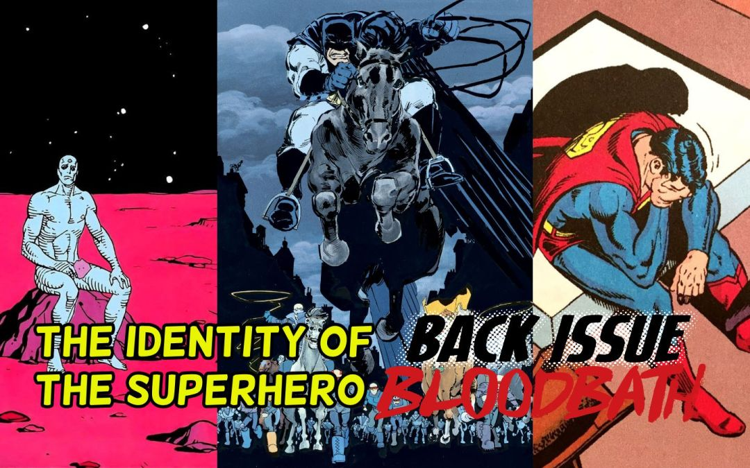 Back Issue Bloodbath Episode 230: The Identity of The Superhero