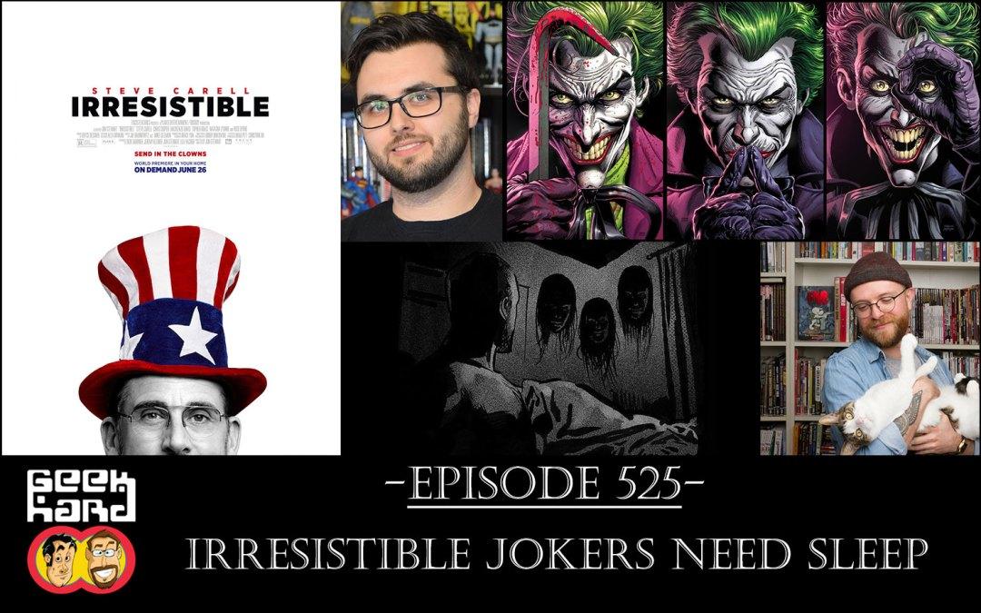 Geek Hard: Episode 525 – Irresistible Jokers need Sleep