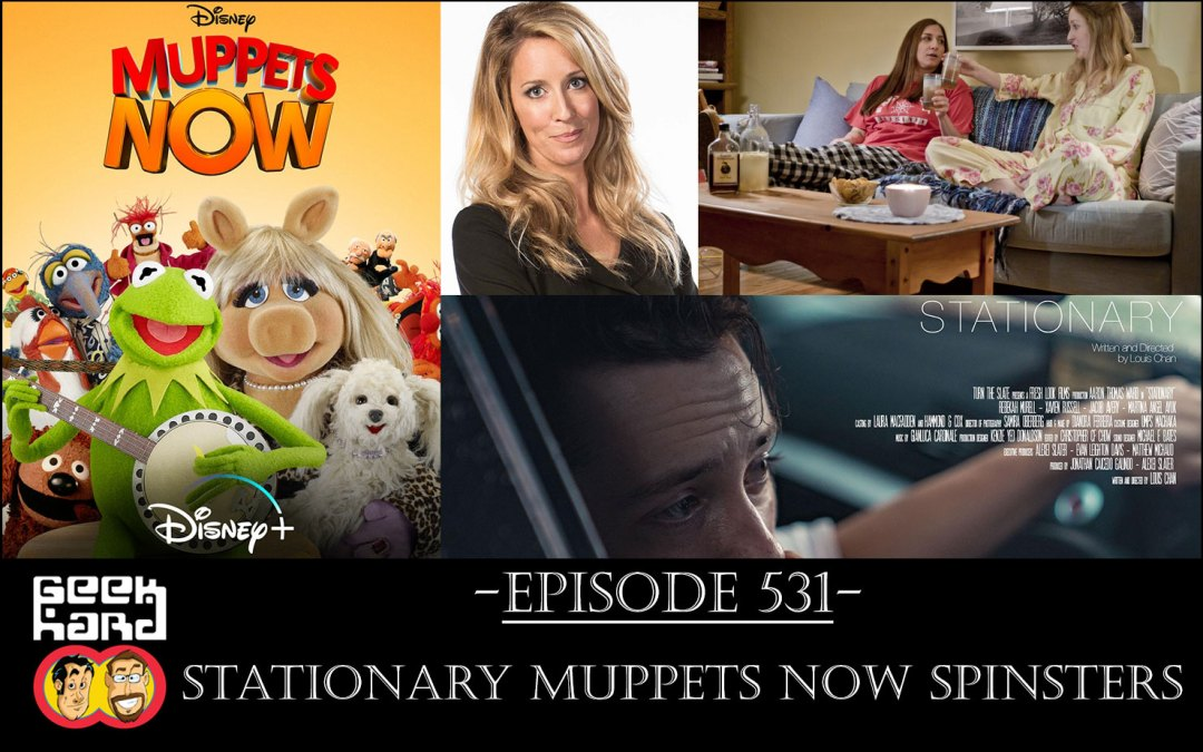 Geek Hard: Episode 531 – Stationary Muppets Now Spinsters