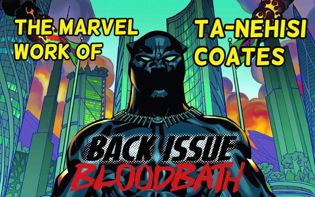 Back Issue Bloodbath Episode 254: The Marvel Work of Ta-Nehisi Coates