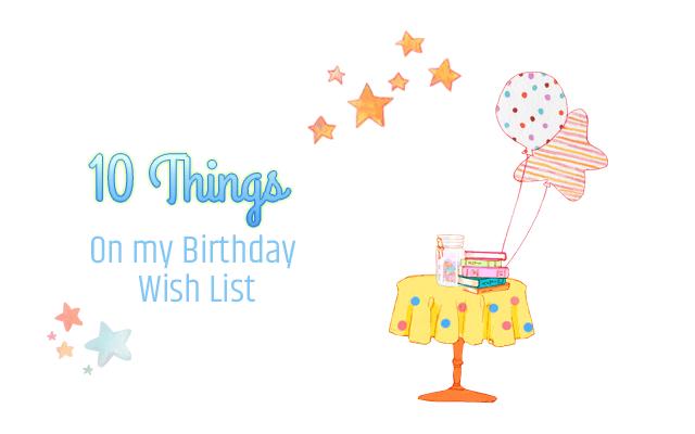 10 Things on my Birthday Wish List (2018)