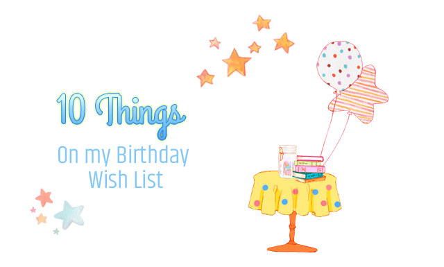 10 Things on my Birthday Wish List (2018)