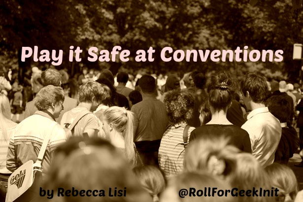 Play It Safe: A Guide to Convention Safety