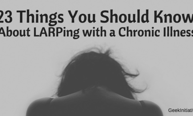 23 Things You Should Know About LARPing with a Chronic Illness