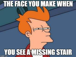 the face when you see missing stair