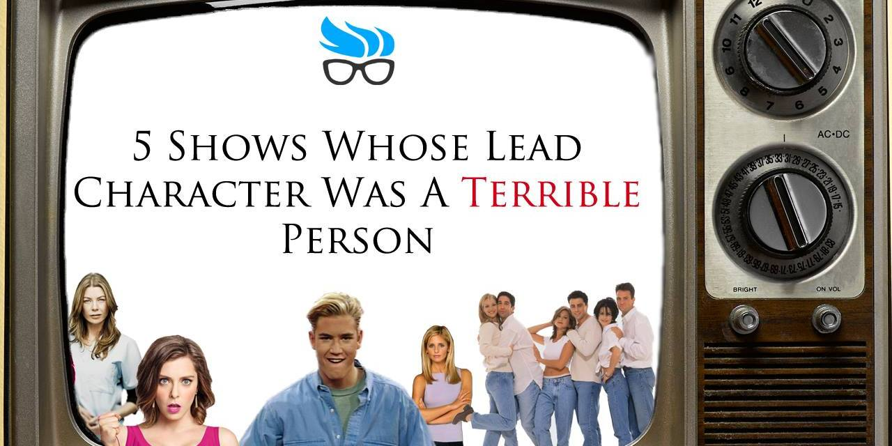 5 Shows Whose Lead Character Was A Terrible Person